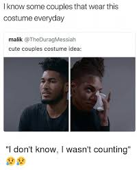 Couples Meme - i know some couples that wear this costume everyday malik cute