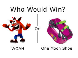 Woah Meme - woah vs moon shoe crash bandicoot woah know your meme
