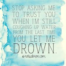 breaking up and moving on quotes stop asking me to trust you when i