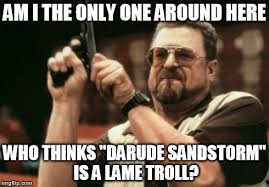 Sandstorm Meme - time to give this one a rest guys imgflip