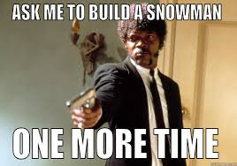Build A Meme - ask me to build a snowman quickmeme