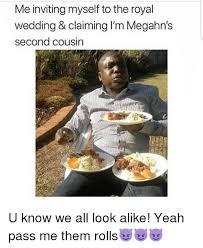 Royal Wedding Meme - me inviting myself to the royal wedding claiming i m megahn s