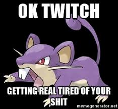 Getting Real Tired Of Your Bullshit Meme Generator - ok twitch getting real tired of your shit rattata meme generator
