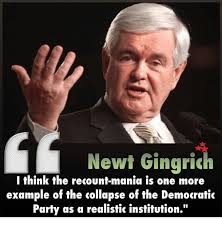 Newt Gingrich Meme - newt gingrich i think the recount mania is one more exle of the