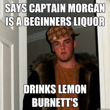 Captain Morgan Meme - says captain morgan is a beginners liquor drinks lemon burnett s