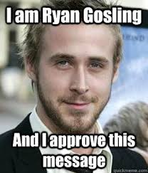I Approve Meme - i am ryan gosling and i approve this message misc quickmeme