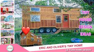 Tiny Home Design by Eric And Oliver U0027s Tiny Home Tiny House Design Ideas Le Tuan
