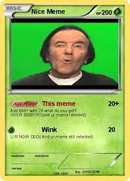 Nice Meme - pok礬mon nice meme 1 1 this meme my pokemon card