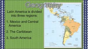 Map Of Central America And South America Latin America Is Divided Into Three Regions 1 Mexico And Central