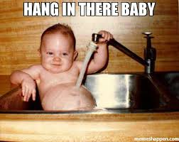 Hang In There Meme - hang in there baby