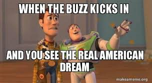 Woody And Buzz Meme - when the buzz kicks in and you see the real american dream buzz