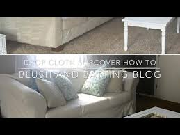 Slipcovers From Drop Cloths Drop Cloth Slipcover How To Blush And Batting Blog Youtube