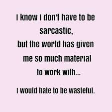Sarcastic Love Memes - work quote i don t have to be sarcastic funny pictures quotes