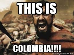 Colombia Meme - this is colombia 300 meme generator