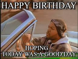 Ice Cube Meme - happy birthday ice cube meme on memegen