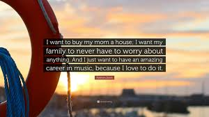 ashthon jones quote u201ci want to buy my mom a house i want my