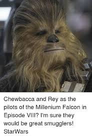 Chewbacca Memes - chewbacca and rey as the pilots of the millenium falcon in episode