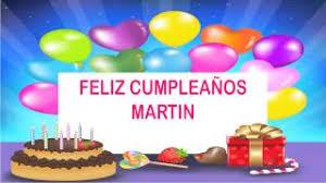 imagenes que digan feliz cumpleaños martin cumpleaños martin