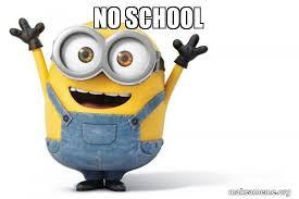 No School Meme - no school happy minion make a meme