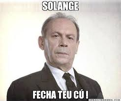 Solange Memes - solange fecha teu c禳 coronel jesu祗no mendon礑a gerador memes