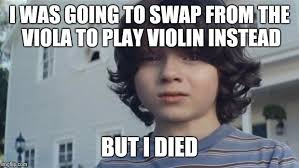 Violin Meme - i was going to play violin but i died imgflip
