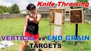 vertical grain vs end grain target for knife throwing youtube