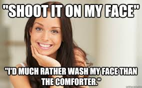 My Face Meme - shoot it on my face i d much rather wash my face than the