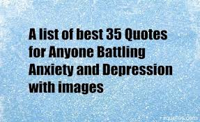 35 Quotes To Help You - a list of best 35 quotes for anyone battling anxiety and depression