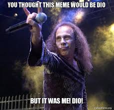 Dio Meme - you thought this meme would be dio but it was me dio make a meme