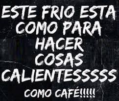 Memes Cafe - este frio está como para hacer cosas calientes como café
