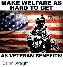 How To Get Welfare Meme - make welfare as hard to get as veteran benefits damn straight