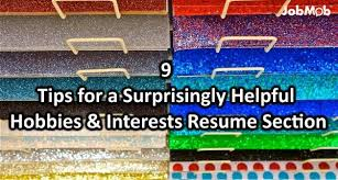 Sample Hobbies For Resume by 9 Tips For A Surprisingly Helpful Hobbies U0026 Interests Resume