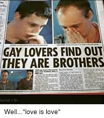 Gay Love Memes - orfu gay lovers find out they are brothers ezmai 3h welllove is