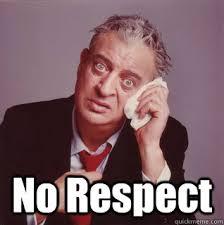 Respect Meme - no respect rodney memes quickmeme