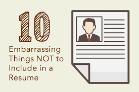 not to include in resume 10 embarrassing things not to include in a resume careercloud