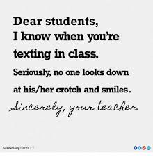 Grammarly Memes - dear students i know when you re texting in class seriously no one