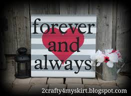 Home Decor Blogspot 2 Crafty 4 My Skirt Forever And Always Diy Home Decor Sign