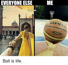 Ball Is Life Meme - 25 best memes about is life is life memes