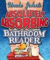 Uncle John Bathroom Reader Uncle John U0027s Absolutely Absorbing Bathroom Reader By Bathroom