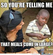 Hella Funny Memes - meals come in large by eteehee9 meme center