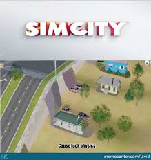 Simcity Meme - physics don t apply in simcity by lavid meme center