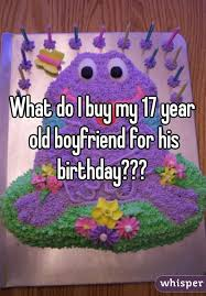 do i buy my 17 year old boyfriend for his birthday