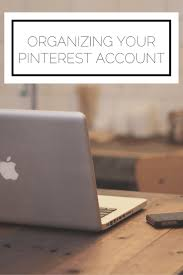 organizing business organizing your pinterest account organizing business and