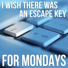 Mondays Meme - i wish there was an escape key for mondays meme keyboard fun