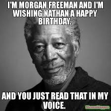 Nathan Meme - i m morgan freeman and i m wishing nathan a happy birthday and