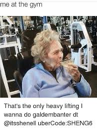 Heavy Lifting Meme - search me at the gym memes on me me
