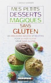cuisine sans gluten livre amazon fr mes petits desserts magiques sans gluten garnier