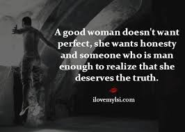 A Good Woman Meme - a good woman doesn t want perfect she wants honesty and someone who