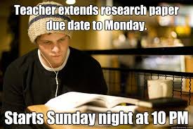 Due Date Meme - teacher extends research paper due date to monday starts sunday