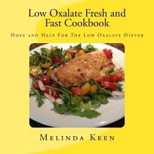 low oxalate fresh and fast cookbook hope and help for the low